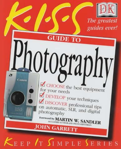KISS Guide to Photography (Keep it Simple Guides): Garrett, John
