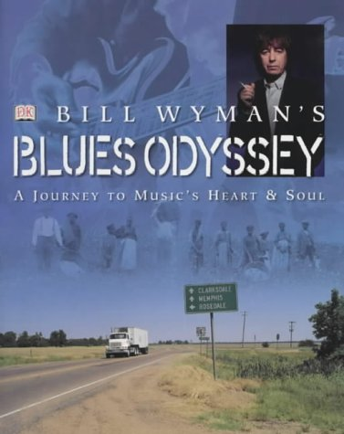 Bill Wyman's Blues Odyssey: A Journey To Music's Heart And Soul (UNCOMMON HARDBACK BRITISH FIRST ...