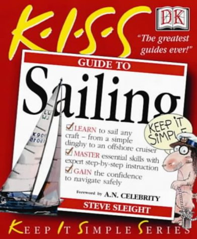 KISS Guide to Sailing (Keep it Simple Guides): Steve Sleight