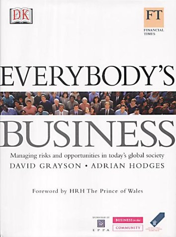 Everybody's Business: Managing Risks and Opportunities in Today's Global Society (0751336777) by David Grayson; Adrian Hodges