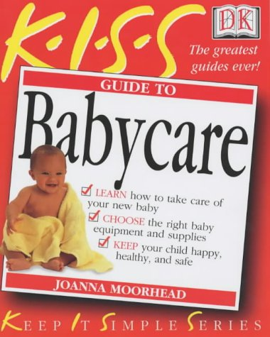 9780751336870: KISS Guide to Babycare (Keep it Simple Guides)