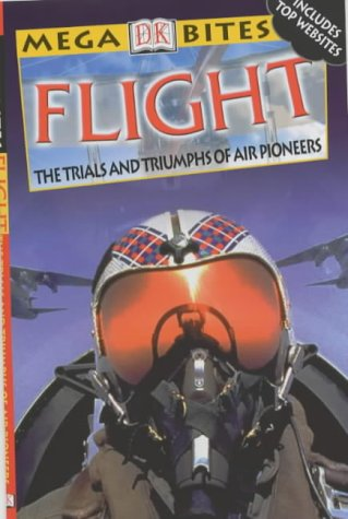 9780751337549: Flight: the Trials and Triumphs of Air Pioneers (Mega Bites)