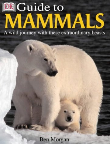 9780751339185: DK Guide to Mammals: A Wild Journey with These Extraordinary Beasts (Eyewitness Guides)
