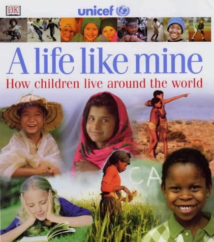 9780751339826: A Life Like Mine (Unicef): How Children Live Around the World (Children Just Like Me)
