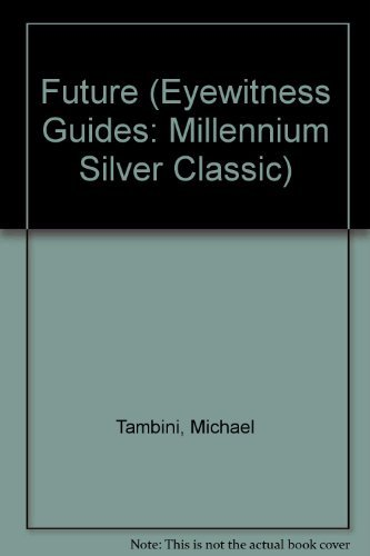 Future (Eyewitness Guides: Millennium Silver Classics) (0751345342) by Andree Grau; Michael Tambini