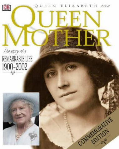 9780751347302: Queen Elizabeth the Queen Mother: Commemorative Edition: The Story of a Remarkable Life 1900-2002