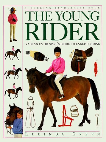 The Young Rider A Young Enthusiast's Guide To Riding: Green, Lucinda: