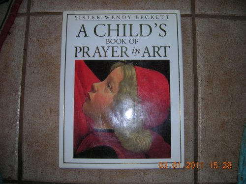A Child's Book of Prayer in Art (9780751352764) by Wendy Beckett