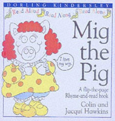 Mig the Pig (Rhyme-and -read Stories): Hawkins, Colin, Hawkins,