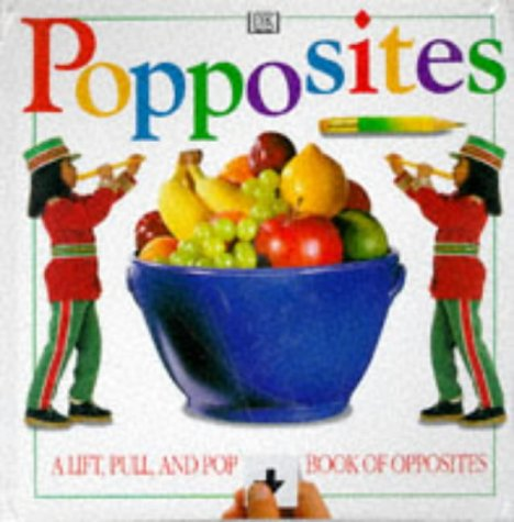 Popposites: A Lift, Pull and Pop Book of Opposites