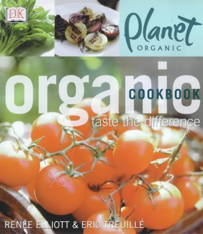 Planet Organic: Organic Cookbook (0751357227) by Elliot, Renee; Treuille, Eric