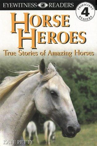 Horse Heroes (DK Readers Level 4): Kate Petty