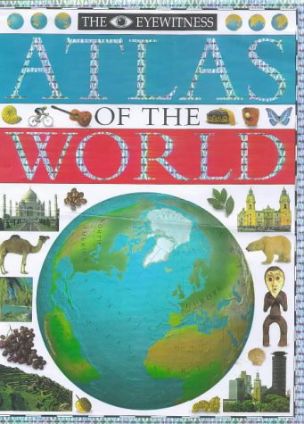 9780751360158: The Eyewitness Atlas of the World (Eyewitness Reference Books)