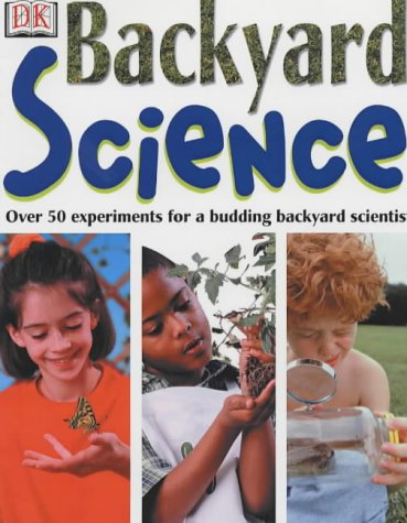 9780751362527: Backyard Science: Over 50 Ingenious Experiments for a Budding Scientist