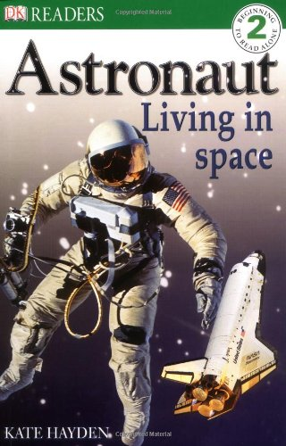 9780751362619: Astronaut Living in Space (DK Readers Level 2)