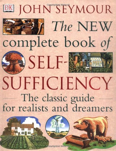 The New Complete Book of Self-Sufficiency: The Classic Guide for Realists and Dreamers: Seymour, ...