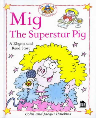 Mig the Superstar Pig (Rhyme-and -read Stories): Hawkins, Colin and