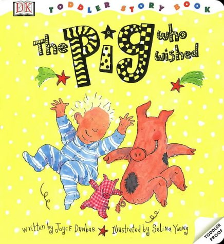 Pig Who Wished (Toddler Story Books) (0751371823) by Dunbar, Joyce