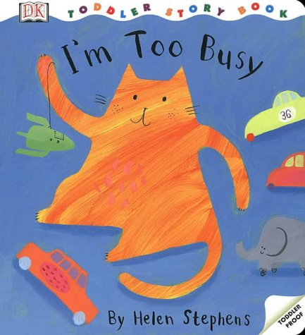 I'm Too Busy : A Toddler Story Book