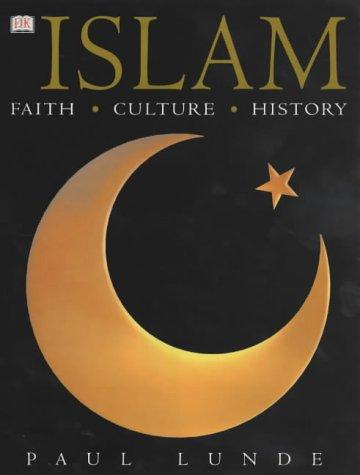 Islam: Faith, Culture, History: Lunde, Paul