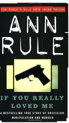 If You Really Loved Me: A True Story of Desire and Murder (True Crime Files Series) (0751503398) by Ann Rule