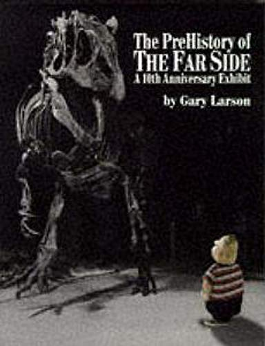 9780751504194: THE PREHISTORY OF THE FAR SIDE: 10TH ANNIVERSARY EXHIBIT: A 10TH ANNIVERSARY EXHIBITION