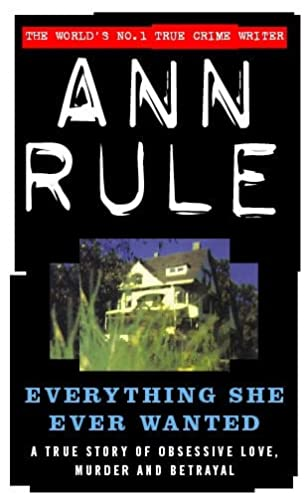 9780751504255: Everything She Ever Wanted: A True Story of Obsessive Love, Murder and Betrayal