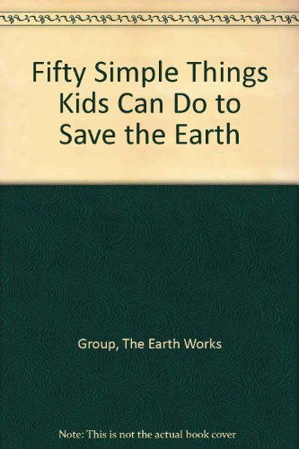 Fifty Simple Things Kids Can Do to Save the Earth (0751504610) by EARTHWORKS GROUP