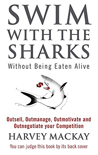 9780751507034: Swim with the Sharks without Being Eaten Alive: Outsell, Outmanage, Outmotivate and Outnegotiate Your Competition