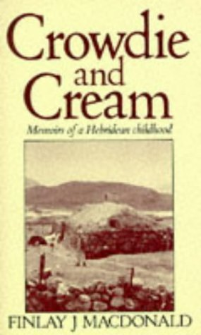 CROWDIE AND CREAM: MEMOIRS OF A HEBRIDEAN: FINLAY J. MACDONALD