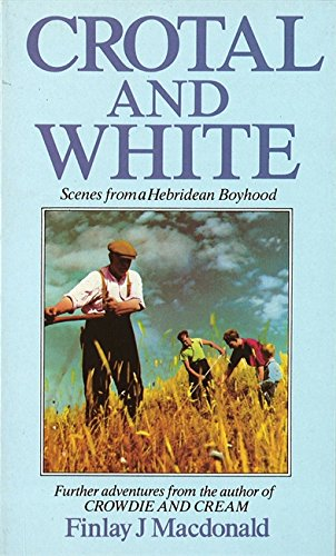 Crotal And White: Scenes from a Hebridean: Macdonald, Finlay J.