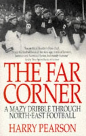 9780751510584: The Far Corner: A Mazy Dribble Through North-East Football