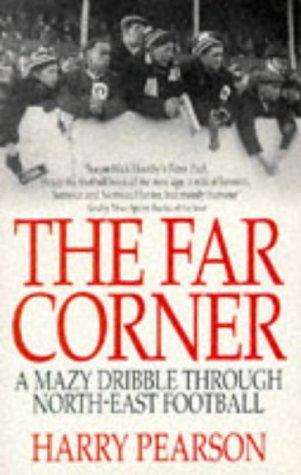 9780751510584: The Far Corner: A Mazy Dribble Through North-East Football
