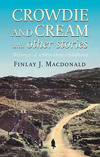 Crowdie and Cream and Other Stories: Memoirs: Macdonald, Finlay J.