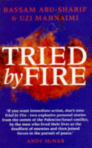 9780751516364: Tried by Fire: The Searing True Story of Two Men at the Heart of the Struggle Between the Arabs and the Jews