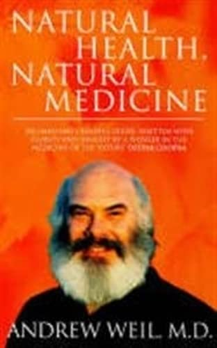 Natural Health, Natural Medicine: A Comprehensive Manual for Wellness and Self-care (0751517658) by Weil, Andrew T.