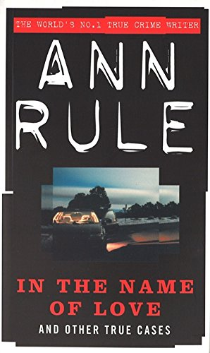 In the Name of Love (True Crime Files Series) (0751521094) by Ann Rule