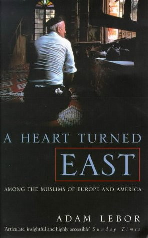 A Heart Turned East : Among the Muslims of Europe and America: Lebor Adam