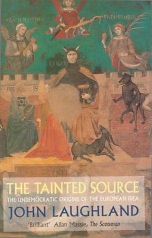 9780751523249: The Tainted Source: The Undemocratic Origins of the European Idea