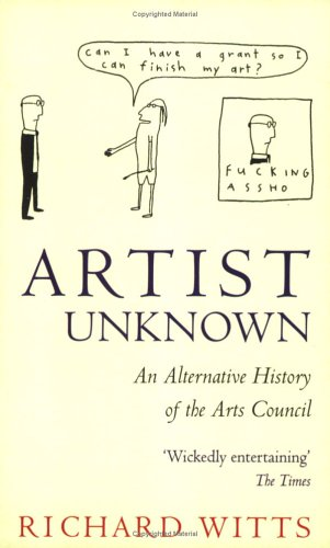 9780751523652: Artist Unknown: Alternative History of the Arts Council