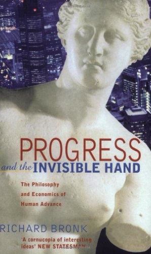 Progress and the Invisible Hand The Philosophy and Economics of Human Advance: Bronk Richard