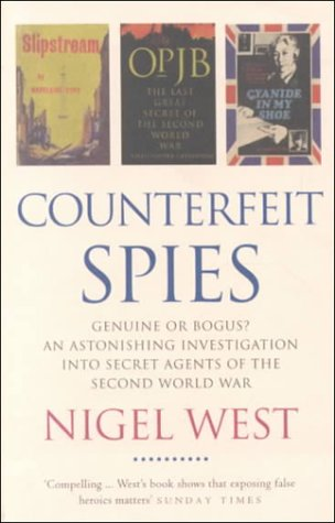 9780751526707: Counterfeit Spies: Genuine or Bogus? An Astonishing Investigation into Secret Agents of the Second World War (Nigel West Intelligence Library)