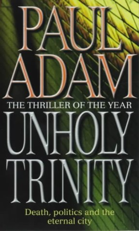 Unholy Trinity. Thriller. Death, politics and the: Paul Adam