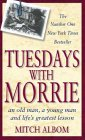 Tuesdays With Morrie: An old man, a: Albom, Mitch