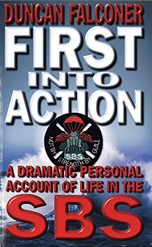 9780751531657: First Into Action: A Dramatic Personal Account of Life in the SBS