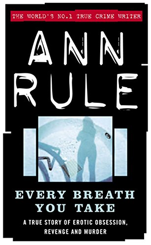 9780751532258: Every Breath You Take: A True Story of Erotic Obsession and Murder (True Crime Files)