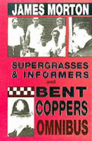 Supergrasses & Informers and Bent Coppers Omnibus: Morton, James