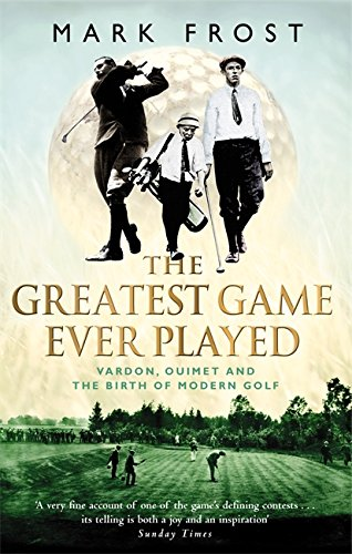 9780751533262: The Greatest Game Ever Played: Vardon, Ouimet and the Birth of Modern Golf