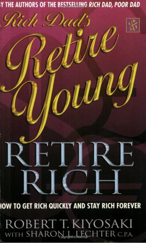 Rich Dad's Retire Young, Retire Rich: How to Get Rich Quickly and Stay Rich Forever!: Robert T...