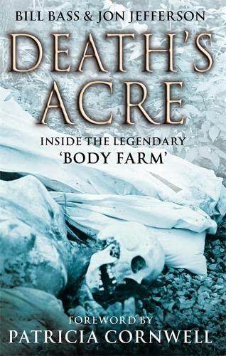 """Death's Acre: Inside the Legendary """"Body Farm"""": Jefferson, Jon, Bass, Bill"""